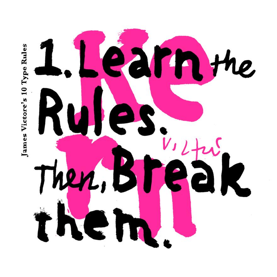 1. Learn the rules. Then break them.