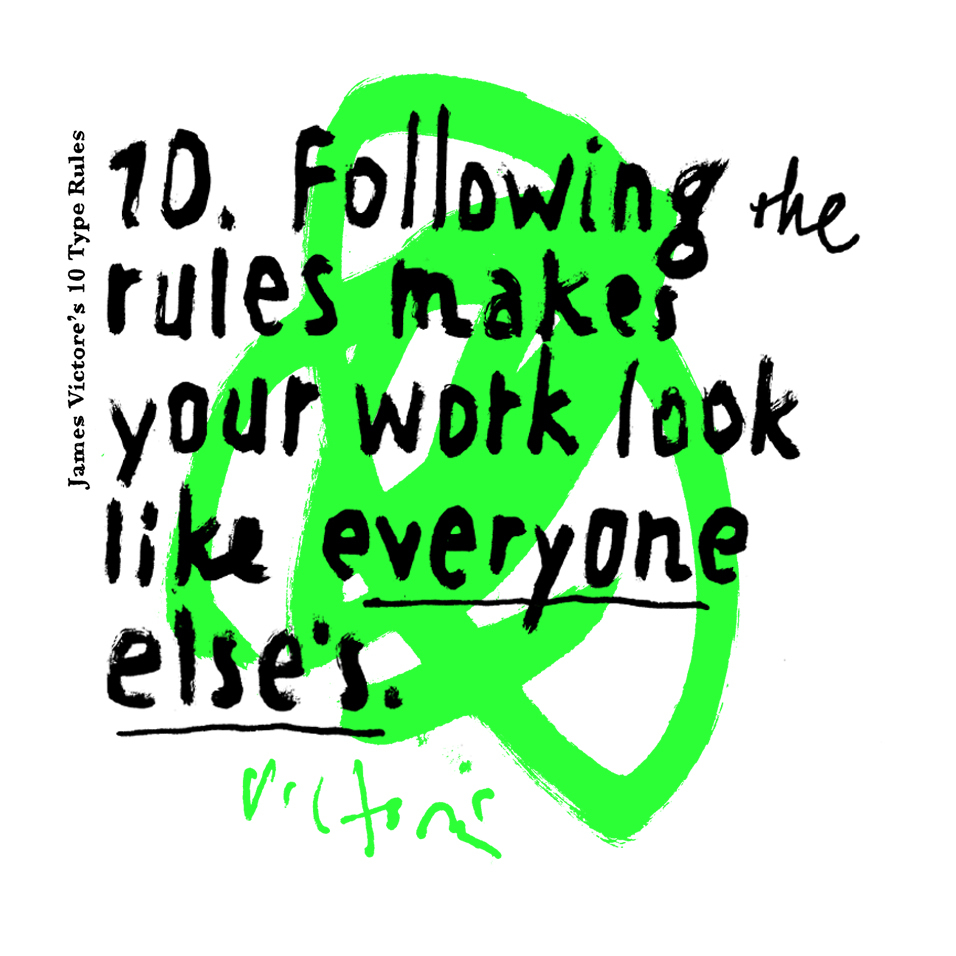 10. Following the rules makes your work look like everyone else's.
