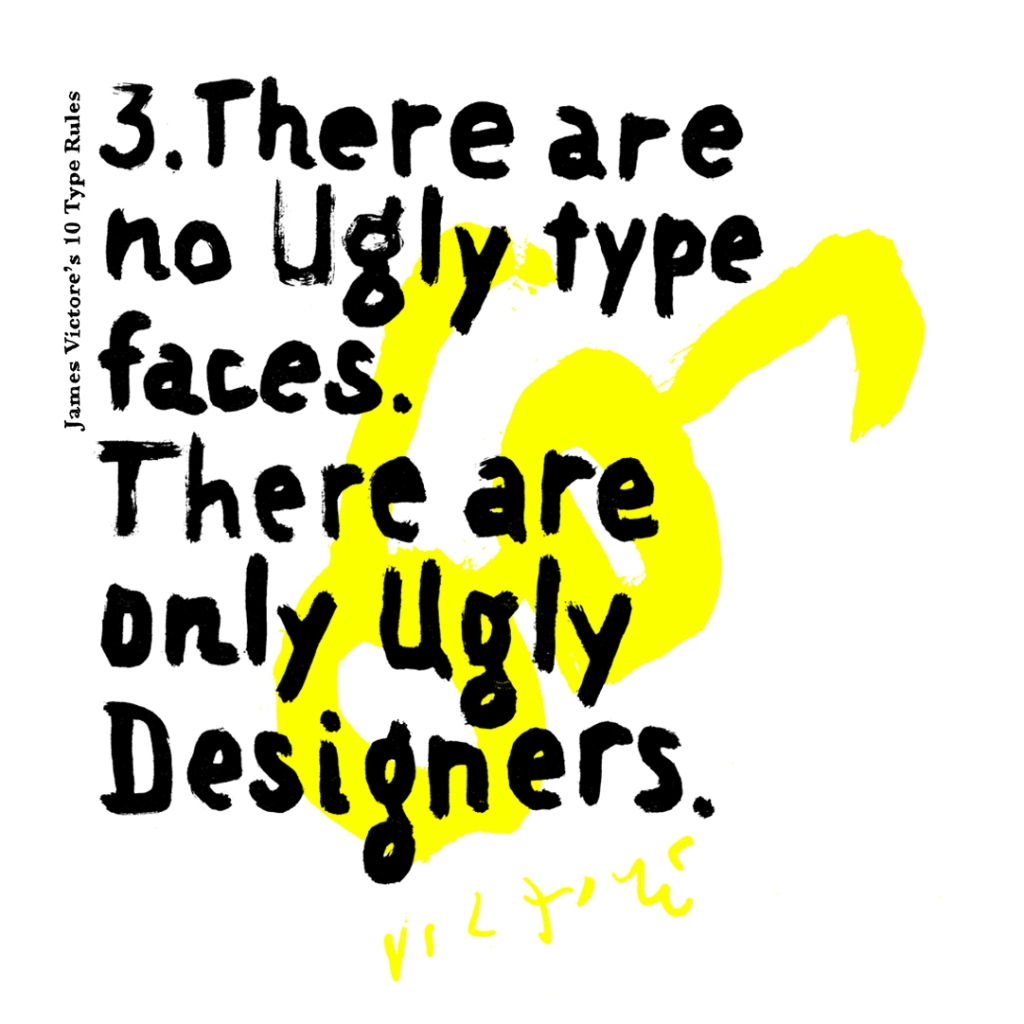 3. There are no ugly typefaces. There are only ugly designers.