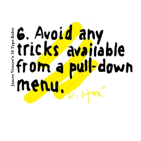 6. Avoid any tricks available from a pull-down menu.