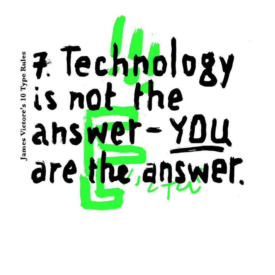 7. Technology is not the answer - YOU are the answer.