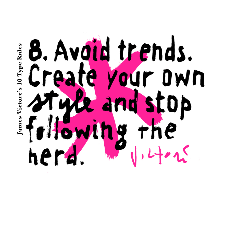 8. Avoid trends. Create your own style and stop following the herd.